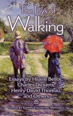 The Joys of Walking: Essays by Hilaire Belloc, Charles Dickens, Henry David Thoreau and Others