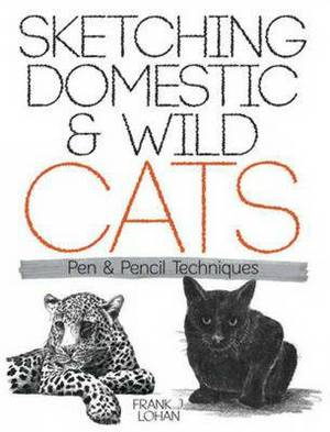 Sketching Domestic and Wild Cats: Pen and Pencil Techniques