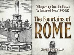 The Fountains of Rome: Selected Plates from the Classic  le Fontane di Roma,  1660-1675