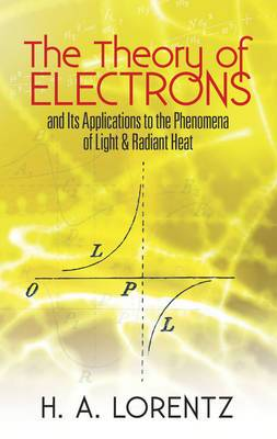 The Theory of Electrons: And its Applications to the Phenomena of Light and Radiant Heat