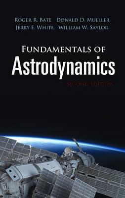 Fundamentals of Astrodynamics: Seco: Second Edition