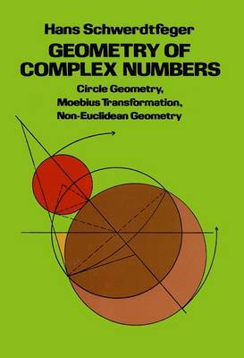 Geometry of Complex Numbers: Circle Geometry, Moebius Transformation, Non-Euclidean Geometry