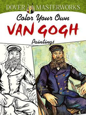 Dover Masterworks: Color Your Own Van Gogh Paintings