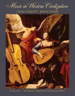 Music in Western Civilization: Antiquity Through the Renaissance: Volume A