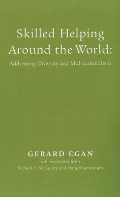 Skilled Helping Around the World: Addressing Diversity and Multiculturalism Booklet for Egan's Essentials of Skilled Helping: Managing Problems, Developing Opportunities