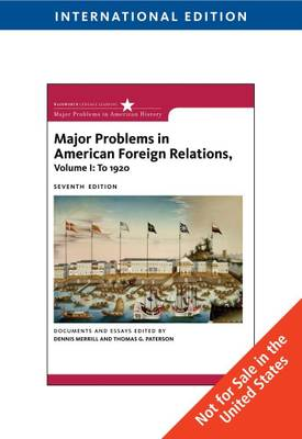 Major Problems in American Foreign Relations: Documents and Essays: Volume 1: To 1920