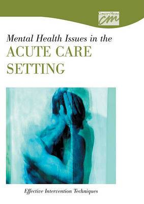 Mental Health Issues in the Acute Care Setting: Effective Intervention Techniques (DVD)