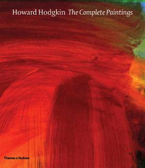 Howard Hodgkin the Complete Paintings: Catalogue Raisonnae