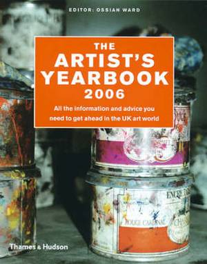 The Artist's Yearbook: All the Information and Advice You Need to Get Ahead in the UK Art World: 2006