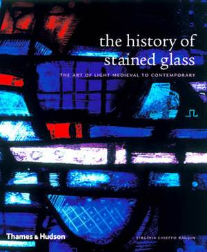 The History of Stained Glass: The Art of Light Medieval to Contemporary