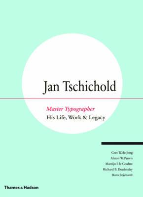 Jan Tschichold - Master Typographer: His Life, Work and Legacy