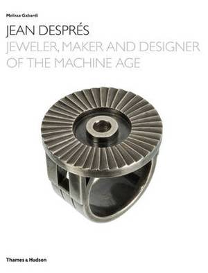Jean Despres: Jeweler, Maker and Designer of the Machine Age