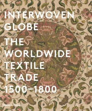 Interwoven Globe: The Worldwide Textile Trade 1500-1800