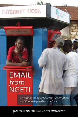 Email from Ngeti: An Ethnography of Sorcery, Redemption, and Friendship in Global Africa