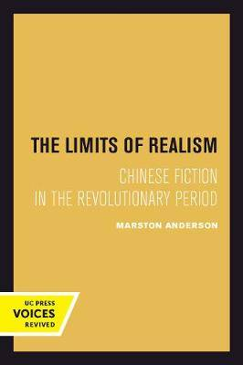 The Limits of Realism: Chinese Fiction in the Revolutionary Period