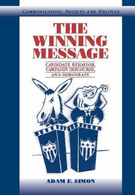 The Winning Message: Candidate Behavior, Campaign Discourse, and Democracy