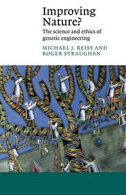 Improving Nature?: The Science and Ethics of Genetic Engineering