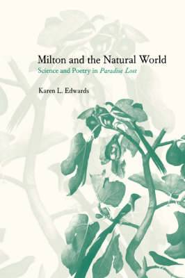 Milton and the Natural World: Science and Poetry in Paradise Lost