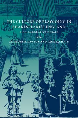 The Culture of Playgoing in Shakespeare's England: A Collaborative Debate