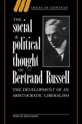 The Social and Political Thought of Bertrand Russell: The Development of an Aristocratic Liberalism