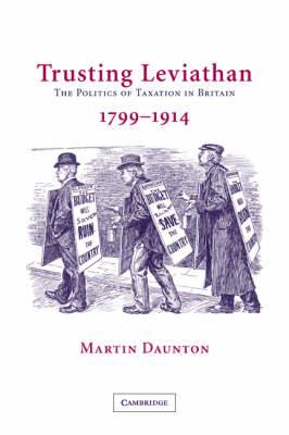 Trusting Leviathan: The Politics of Taxation in Britain, 1799-1914