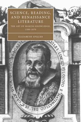 Science, Reading, and Renaissance Literature: The Art of Making Knowledge, 1580-1670