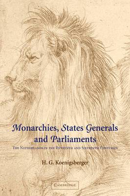 Monarchies, States Generals and Parliaments: The Netherlands in the Fifteenth and Sixteenth Centuries
