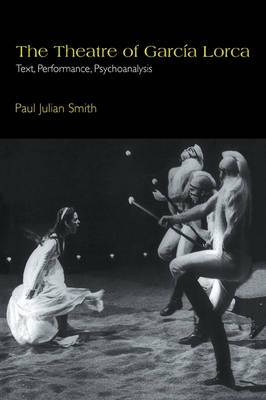 Cambridge Studies in Latin American and Iberian Literature: Series Number 14: The Theatre of Garcia Lorca: Text, Performance, Psychoanalysis