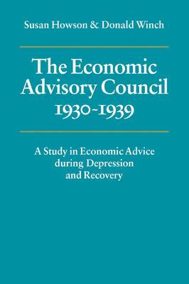 The Economic Advisory Council, 1930 -1939: A Study in Economic Advice During Depression and Recovery