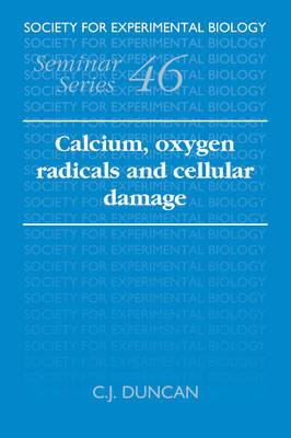 Society for Experimental Biology Seminar Series: Series Number 46: Calcium, Oxygen Radicals and Cellular Damage