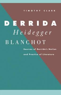 Derrida, Heidegger, Blanchot: Sources of Derrida's Notion and Practice of Literature