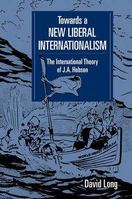 LSE Monographs in International Studies: Towards a New Liberal Internationalism: The International Theory of J. A. Hobson