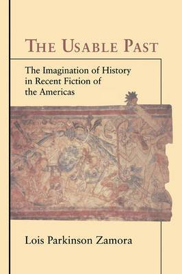 The Usable Past: The Imagination of History in Recent Fiction of the Americas