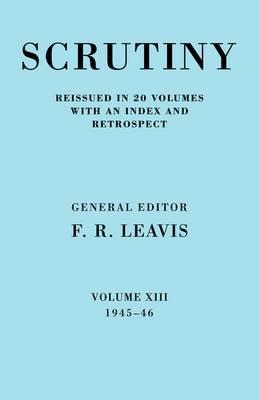 Scrutiny: A Quarterly Review Vol. 13 1945-46: A Quarterly Review: v. 13: 1945 - 1946