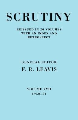 Scrutiny: A Quarterly Review Vol. 17 1950-51: A Quarterly Review: v. 17: 1950-1951