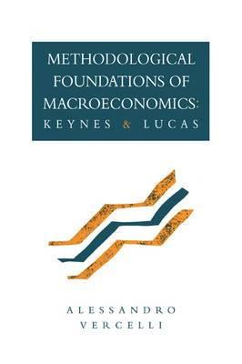 Methodological Foundations of Macroeconomics: Keynes and Lucas