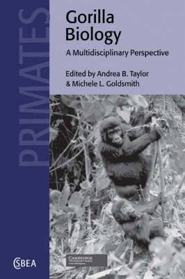 Cambridge Studies in Biological and Evolutionary Anthropology: Series Number 34: Gorilla Biology: A Multidisciplinary Perspective