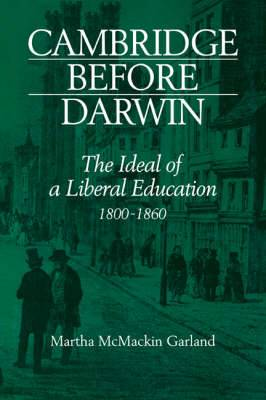 Cambridge Before Darwin: The Ideal of a Liberal Education, 1800 - 1860
