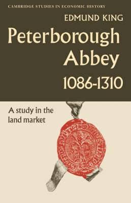 Cambridge Studies in Economic History: Peterborough Abbey 1086-1310