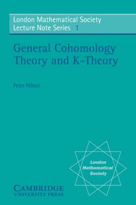 London Mathematical Society Lecture Note Series: Series Number 1: General Cohomology Theory and K-Theory