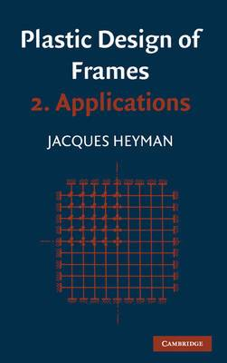 Plastic Design of Frames: Volume 2: Applications