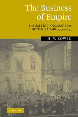 The Business of Empire: The East India Company and Imperial Britain, 1756-1833
