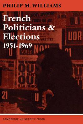 French Politicians and Elections 1951-1969