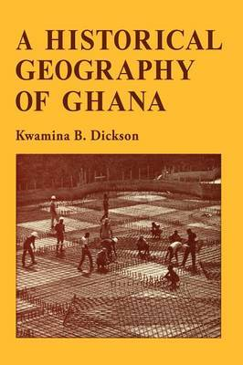 A Historical Geography of Ghana