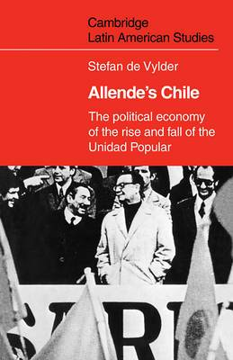 Allende's Chile: The Political Economy of the Rise and Fall of the Unidad Popular
