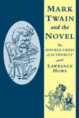 Mark Twain and the Novel: The Double-Cross of Authority