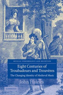 Eight Centuries of Troubadours and Trouveres: The Changing Identity of Medieval Music