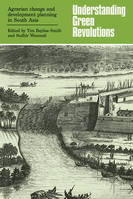 Understanding Green Revolutions: Agrarian Change and Development Planning in South Asia