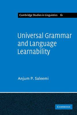 Cambridge Studies in Linguistics: Series Number 61: Universal Grammar and Language Learnability