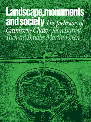 Landscape, Monuments and Society: The Prehistory of Cranborne Chase